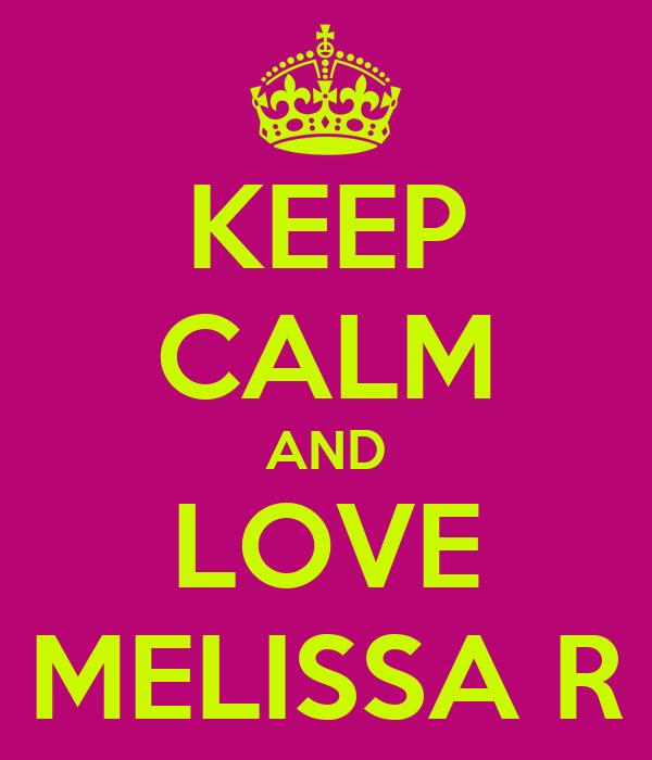 KEEP CALM AND LOVE MELISSA R