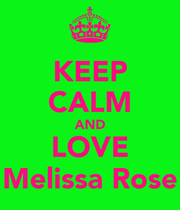 KEEP CALM AND LOVE Melissa Rose