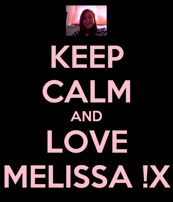 KEEP CALM AND LOVE MELISSA !X