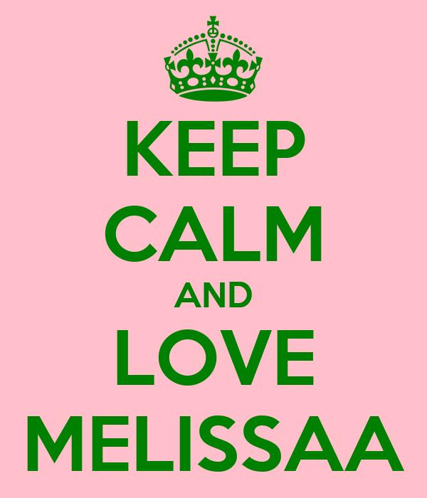KEEP CALM AND LOVE MELISSAA