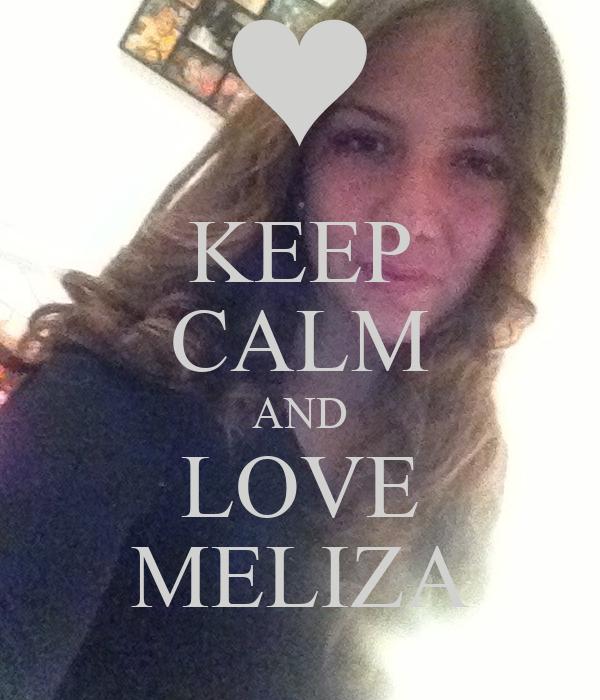 KEEP CALM AND LOVE MELIZA