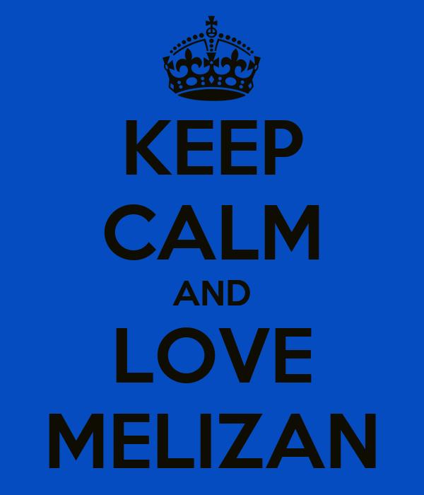 KEEP CALM AND LOVE MELIZAN