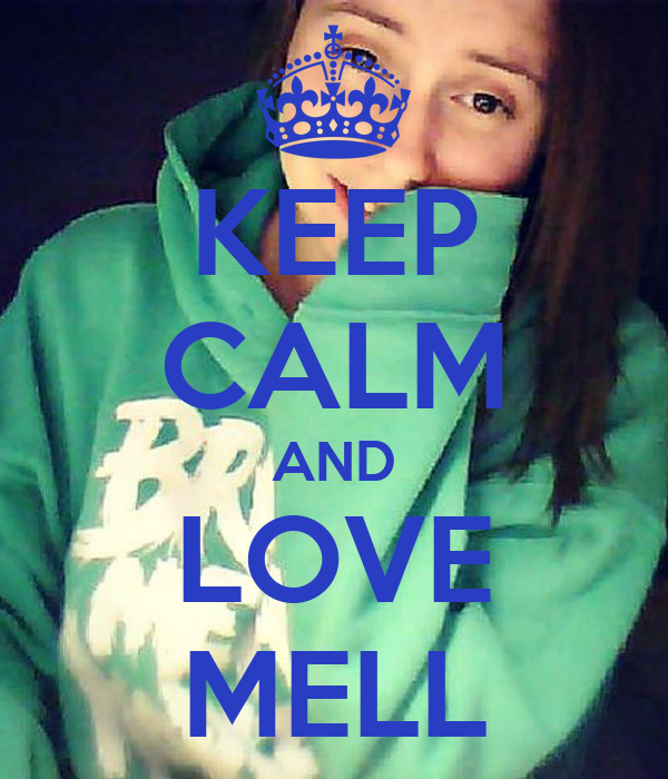 KEEP CALM AND LOVE MELL