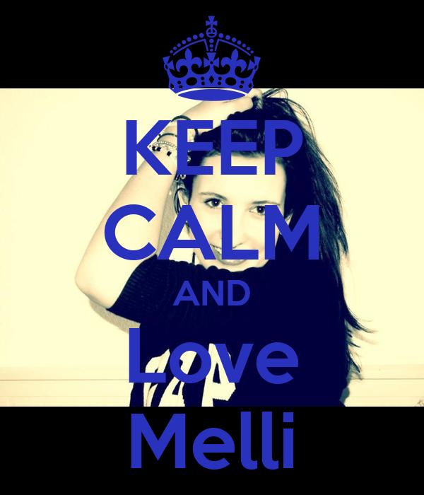 KEEP CALM AND Love Melli
