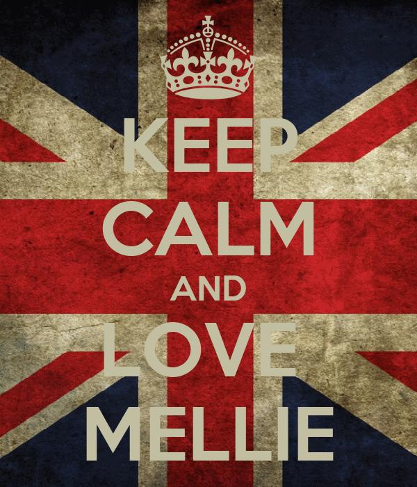 KEEP CALM AND LOVE  MELLIE