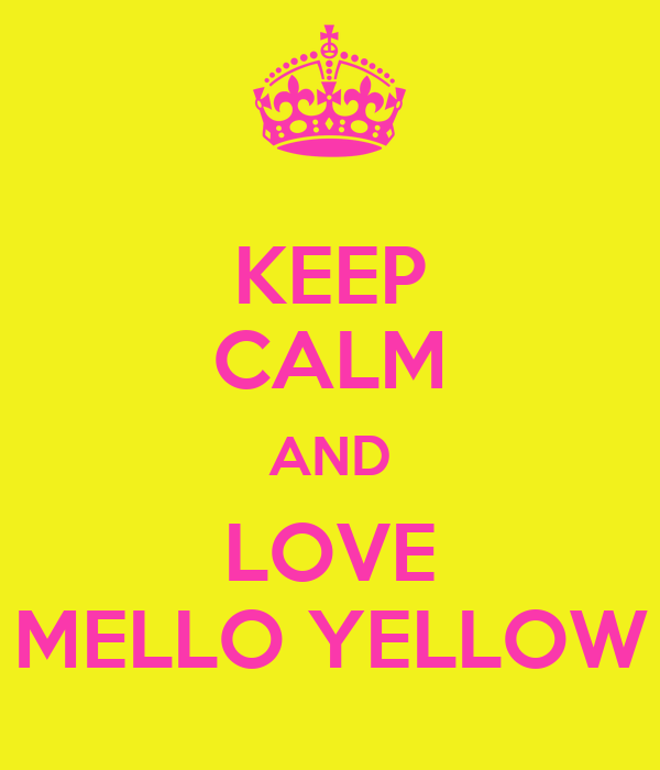 KEEP CALM AND LOVE MELLO YELLOW