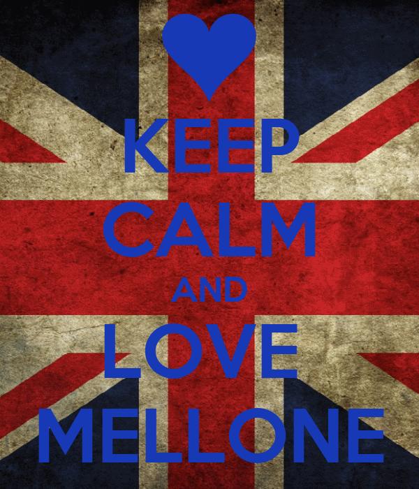 KEEP CALM AND LOVE  MELLONE
