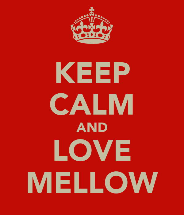 KEEP CALM AND LOVE MELLOW