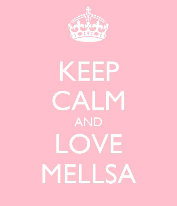 KEEP CALM AND LOVE MELLSA