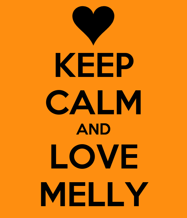 KEEP CALM AND LOVE MELLY