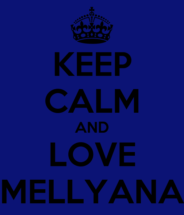 KEEP CALM AND LOVE MELLYANA