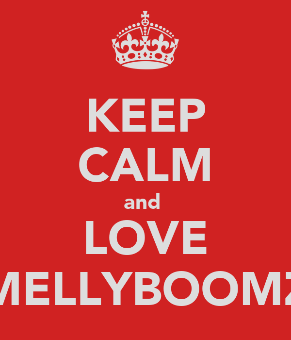 KEEP CALM and  LOVE MELLYBOOMZ