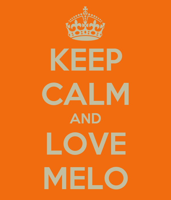 KEEP CALM AND LOVE MELO