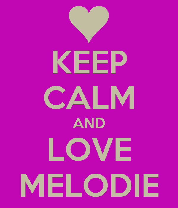 KEEP CALM AND LOVE MELODIE