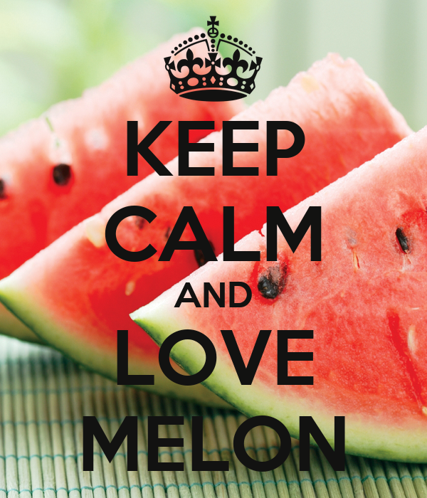 KEEP CALM AND LOVE MELON