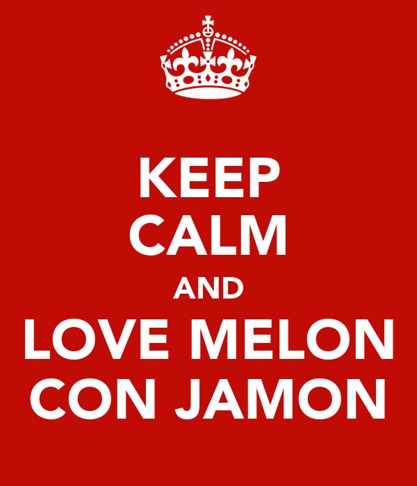 KEEP CALM AND LOVE MELON CON JAMON
