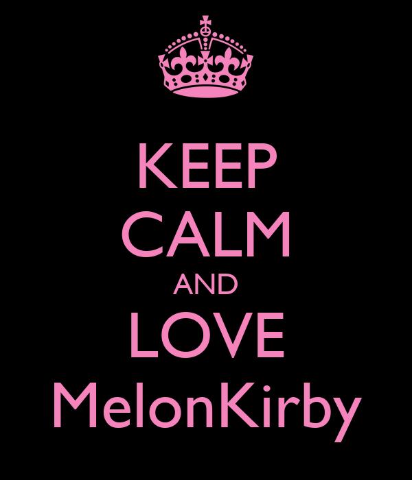 KEEP CALM AND LOVE MelonKirby
