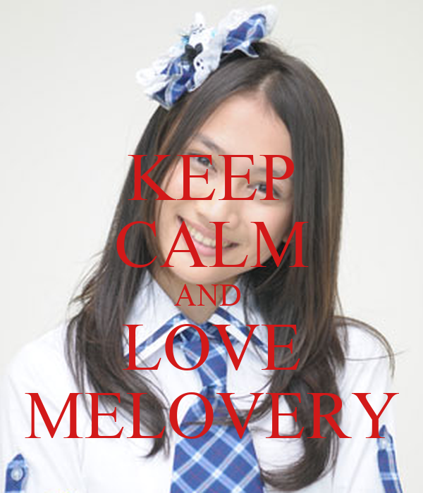 KEEP CALM AND  LOVE MELOVERY