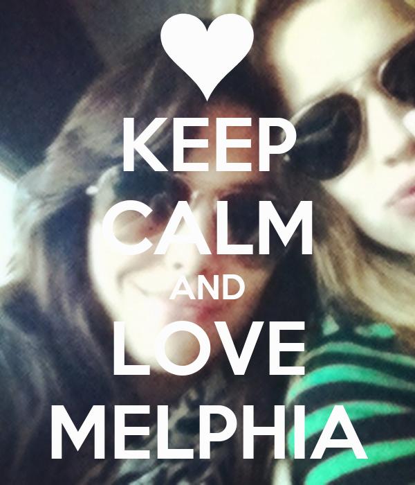 KEEP CALM AND LOVE MELPHIA