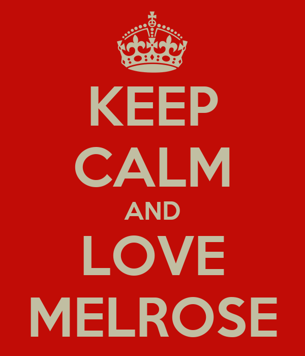 KEEP CALM AND LOVE MELROSE
