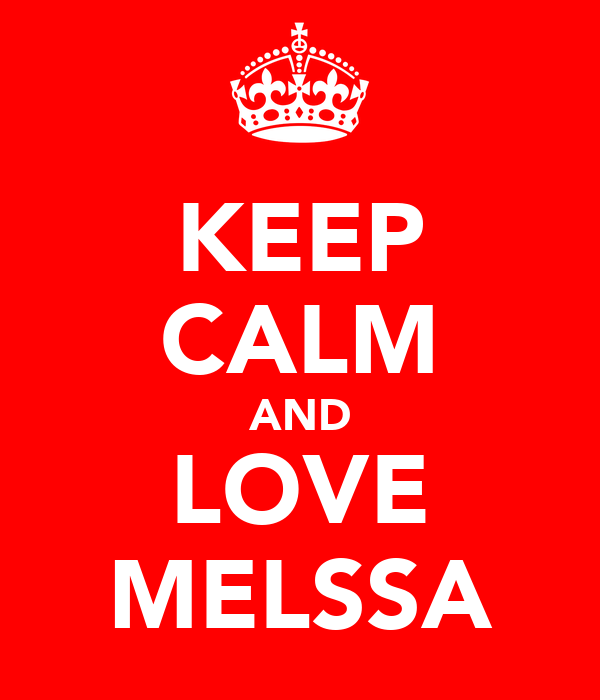 KEEP CALM AND LOVE MELSSA
