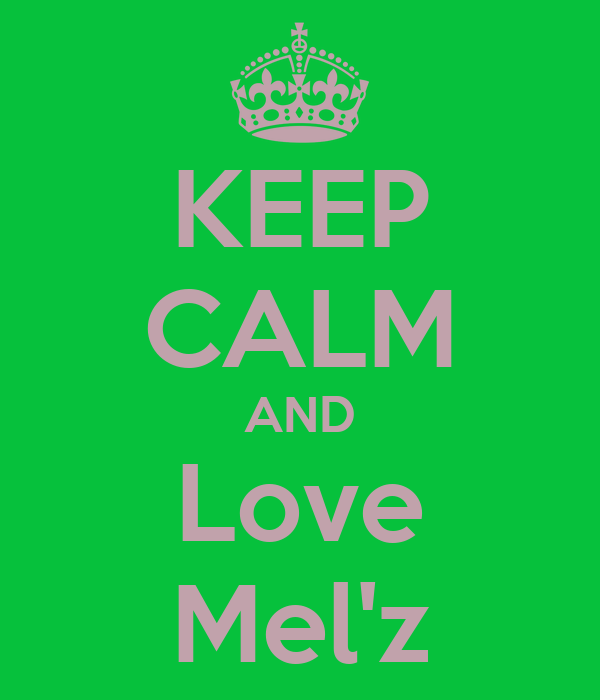 KEEP CALM AND Love Mel'z