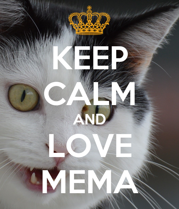 KEEP CALM AND LOVE MEMA