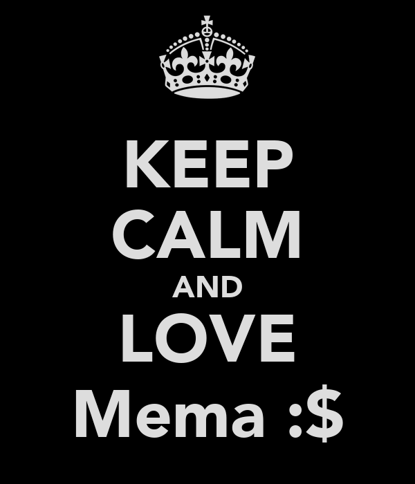 KEEP CALM AND LOVE Mema :$