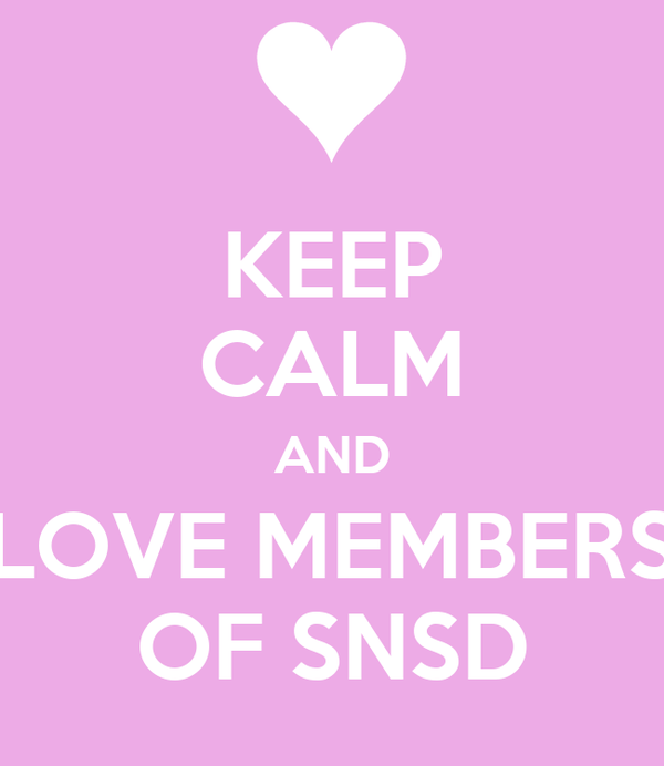 KEEP CALM AND LOVE MEMBERS OF SNSD