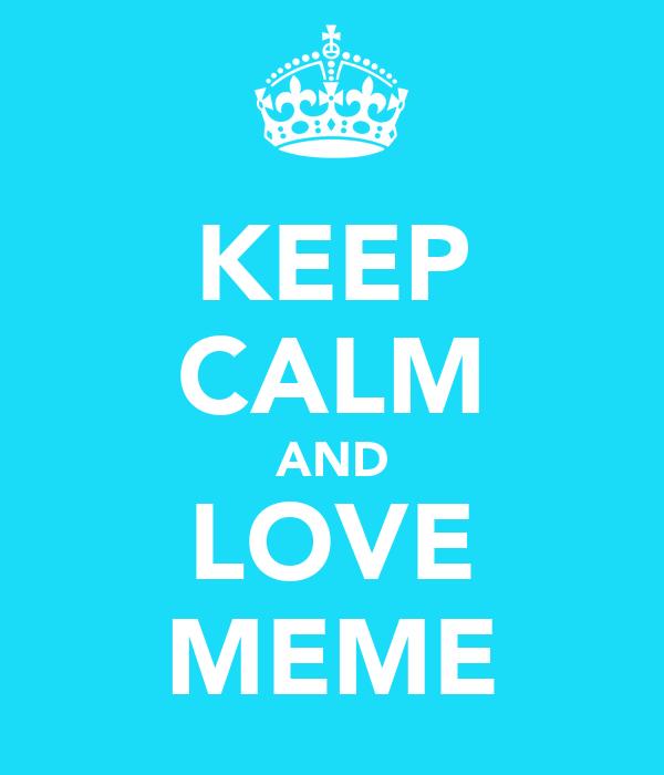 KEEP CALM AND LOVE MEME