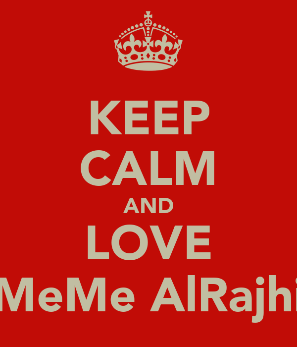 KEEP CALM AND LOVE MeMe AlRajhi