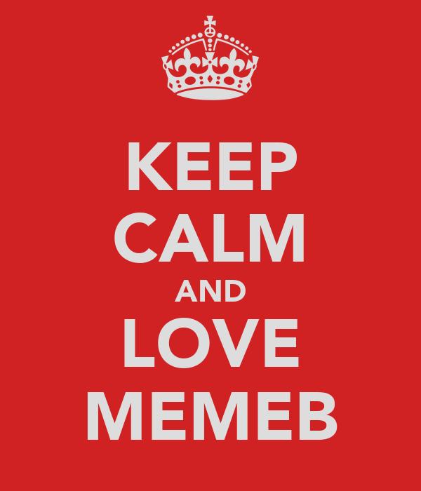 KEEP CALM AND LOVE MEMEB