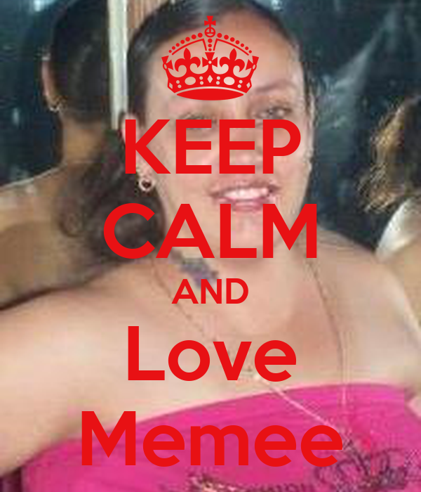 KEEP CALM AND Love Memee