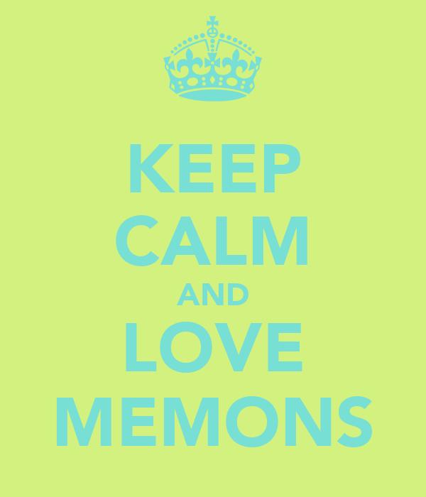 KEEP CALM AND LOVE MEMONS