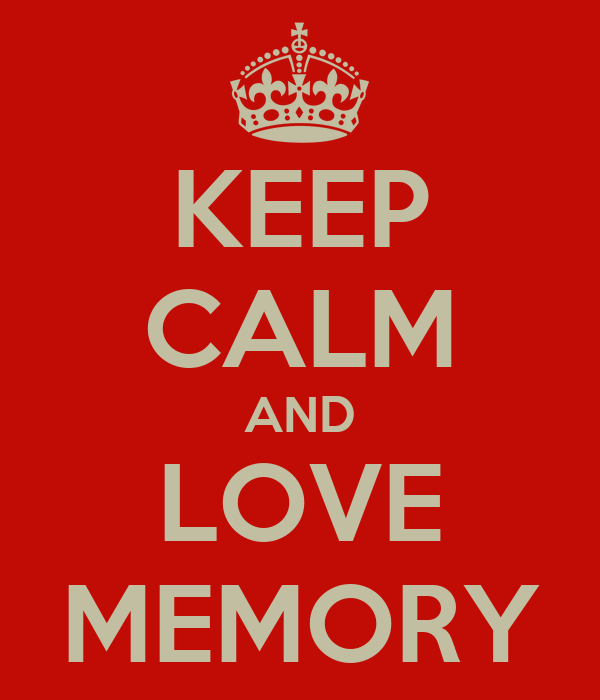 KEEP CALM AND LOVE MEMORY