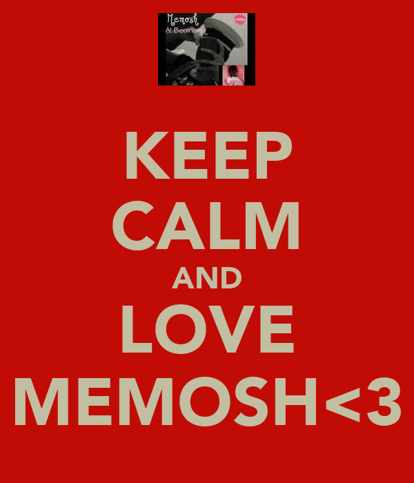 KEEP CALM AND LOVE MEMOSH<3