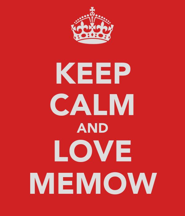 KEEP CALM AND LOVE MEMOW