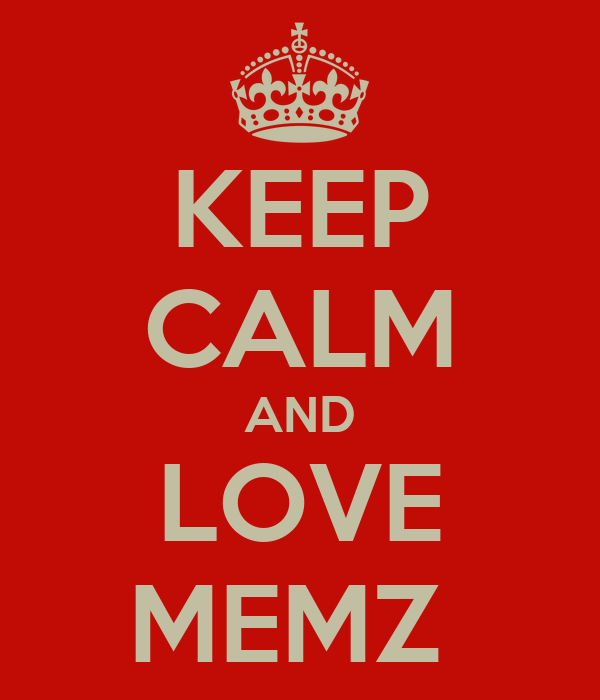 KEEP CALM AND LOVE MEMZ