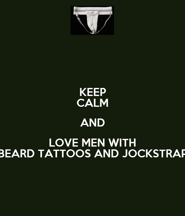 KEEP CALM AND LOVE MEN WITH BEARD TATTOOS AND JOCKSTRAP