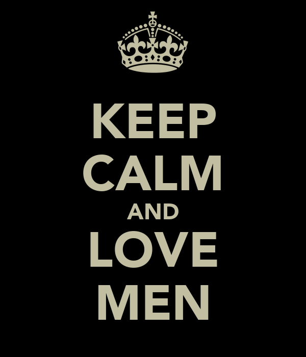 KEEP CALM AND LOVE MEN