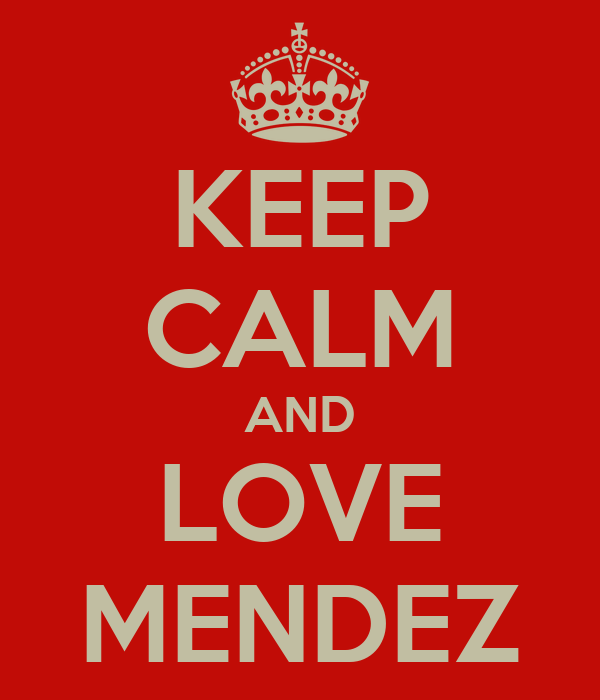 KEEP CALM AND LOVE MENDEZ