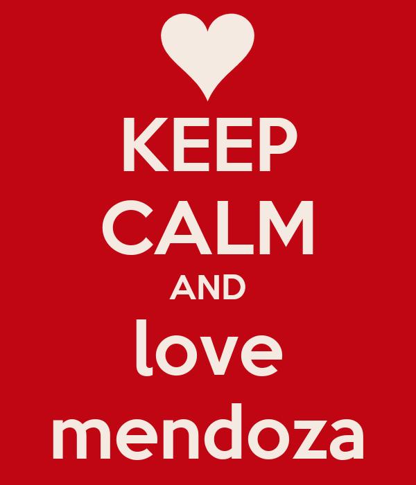 KEEP CALM AND love mendoza