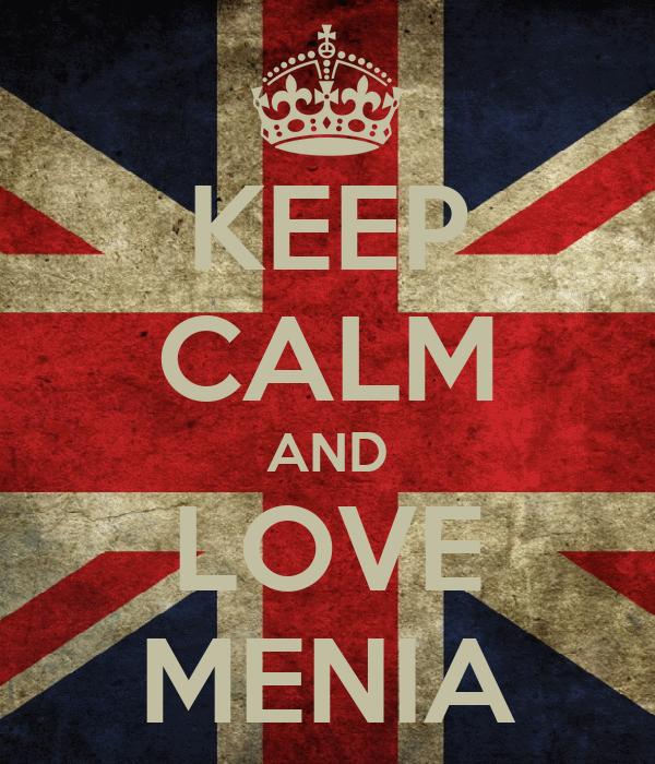 KEEP CALM AND LOVE MENIA