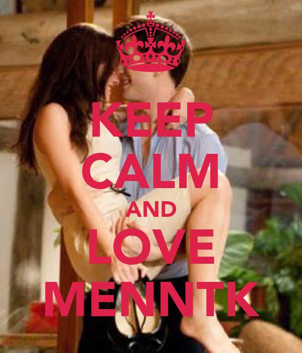 KEEP CALM AND LOVE MENNTK