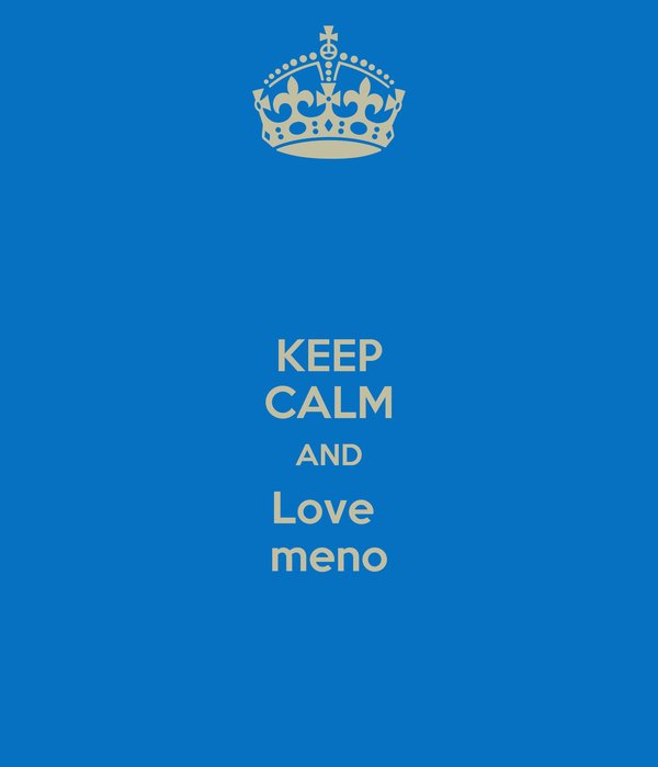 KEEP CALM AND Love  meno