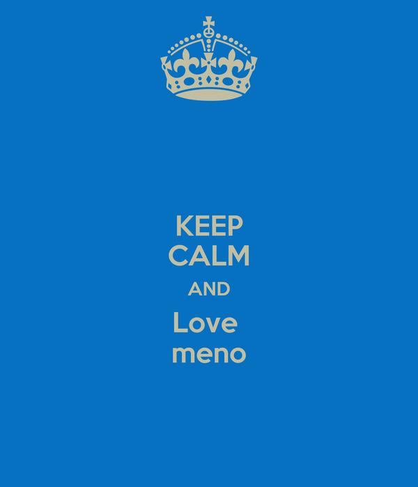 KEEP CALM AND Love  meno