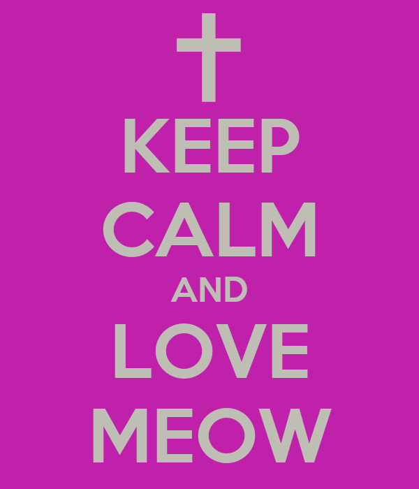 KEEP CALM AND LOVE MEOW