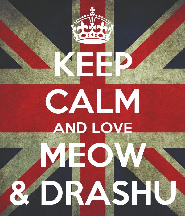KEEP CALM AND LOVE MEOW & DRASHU