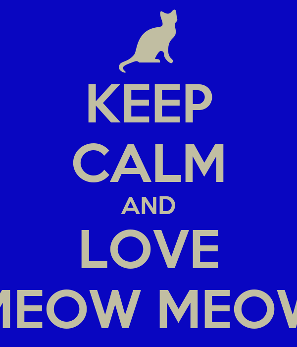 KEEP CALM AND LOVE MEOW MEOW