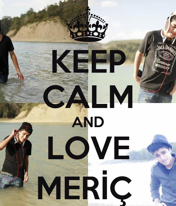 KEEP CALM AND LOVE MERİÇ